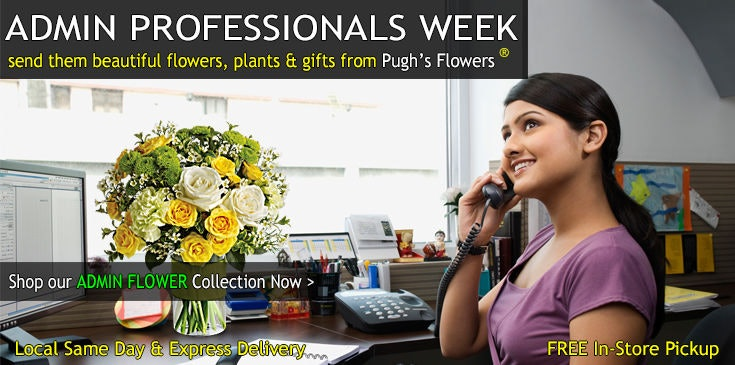 Shop Pugh's Flowers for the best selection of Administrative Professionals Week Flowers, Plants and Gifts.